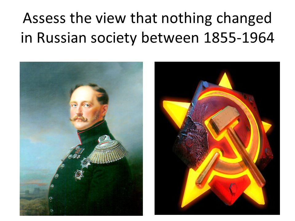 Assess the view that nothing changed in Russian society between 1855-1964
