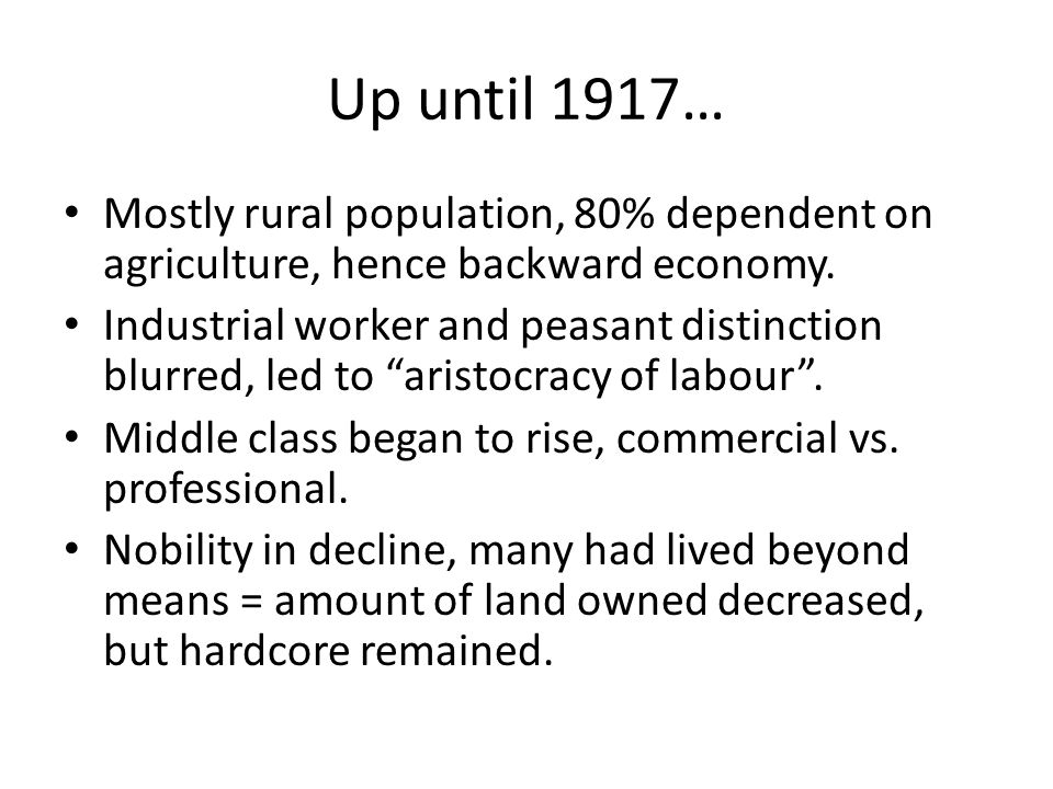 Up until 1917… Mostly rural population, 80% dependent on agriculture, hence backward economy.