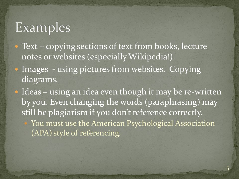 Text – copying sections of text from books, lecture notes or websites (especially Wikipedia!).
