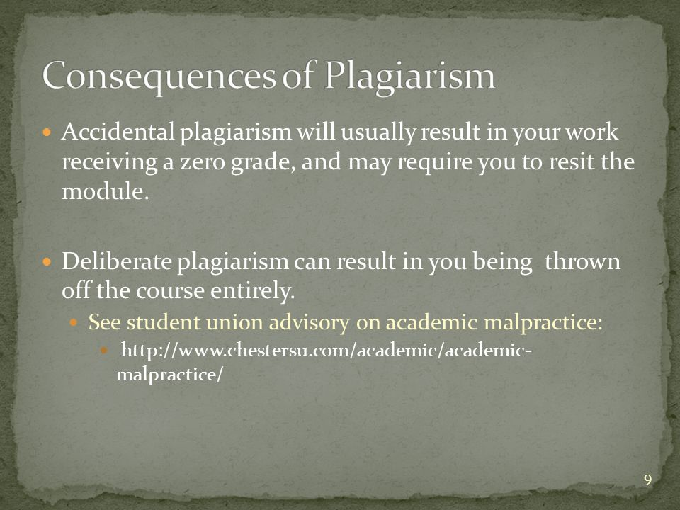 Accidental plagiarism will usually result in your work receiving a zero grade, and may require you to resit the module.