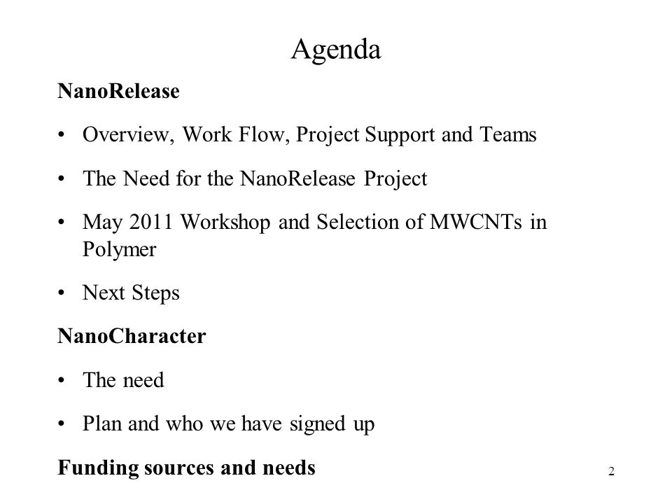 Funding sources and needs NanoRelease – MWCNT/Polymer Phase 2 through June 2012 –$220k committed from ACC, EPA, Environment Canada, Health Canada –Need $70k – largely for travel and workshop facility/support Need $200k for Phase 3 through mid 2013 –Asked EPA ORD for $50k NanoCharacter Institute for Food Technologists provided $11k seed funding Seeking $30k to complete Roadmap/Framework 33