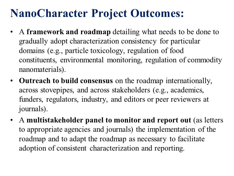 NanoCharacter Project Outcomes: A framework and roadmap detailing what needs to be done to gradually adopt characterization consistency for particular domains (e.g., particle toxicology, regulation of food constituents, environmental monitoring, regulation of commodity nanomaterials).