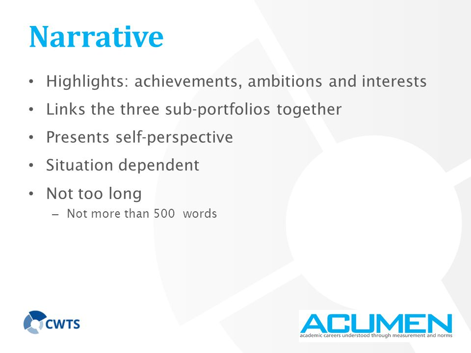 Narrative Highlights: achievements, ambitions and interests Links the three sub-portfolios together Presents self-perspective Situation dependent Not too long – Not more than 500 words