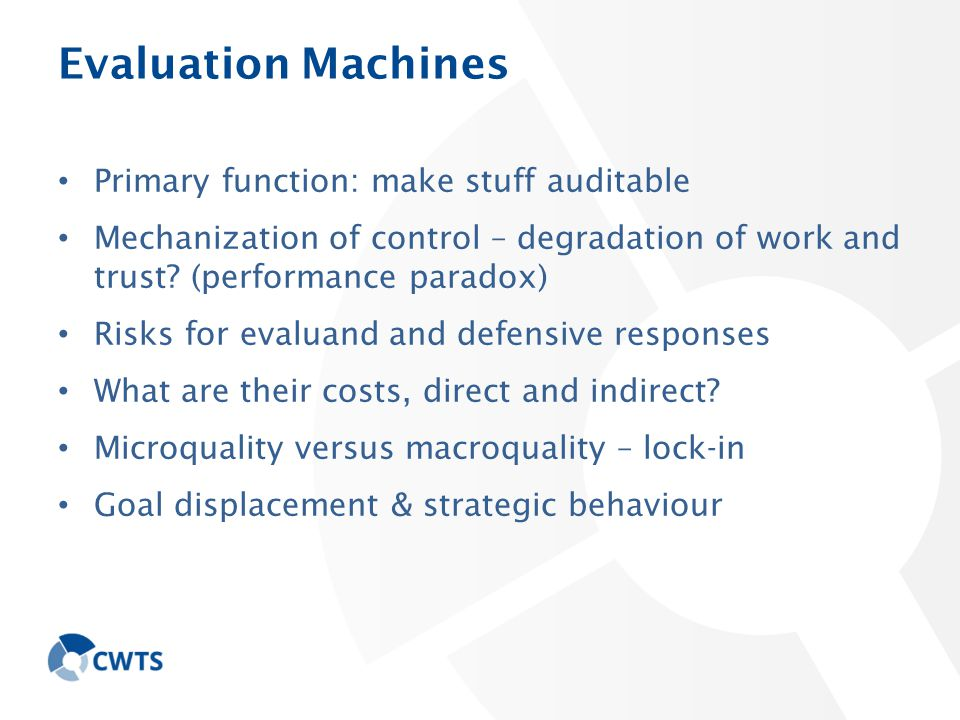 Evaluation Machines Primary function: make stuff auditable Mechanization of control – degradation of work and trust.