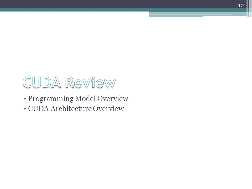 Programming Model Overview CUDA Architecture Overview 12