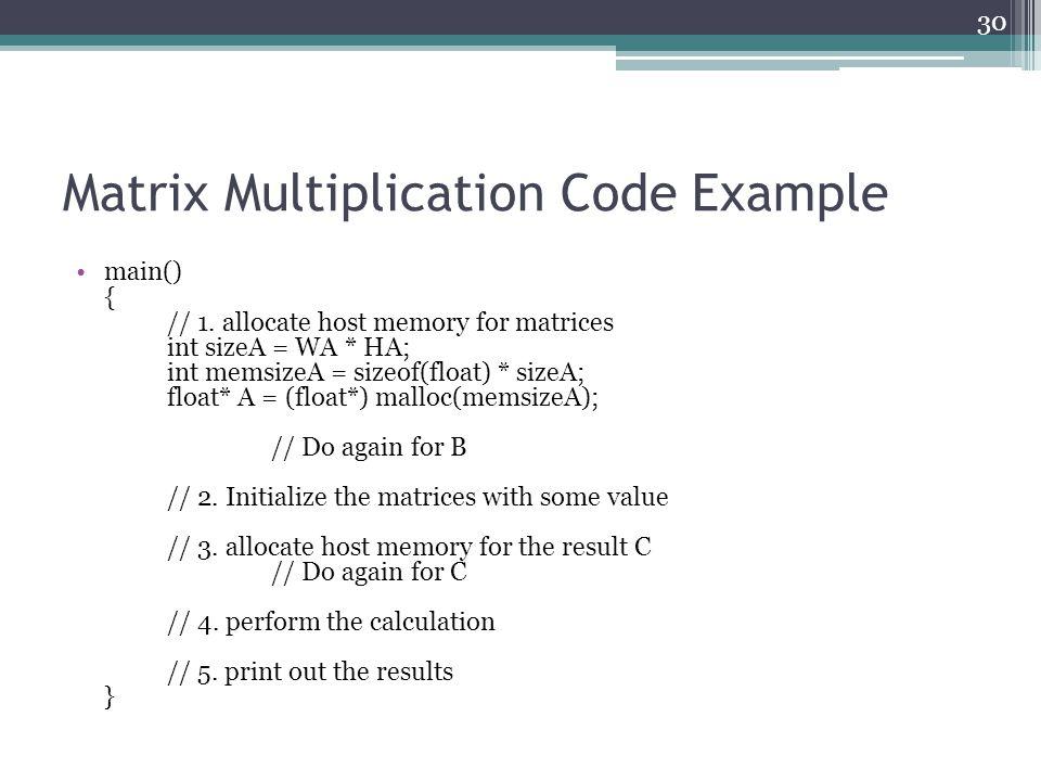 Matrix Multiplication Code Example main() { // 1.