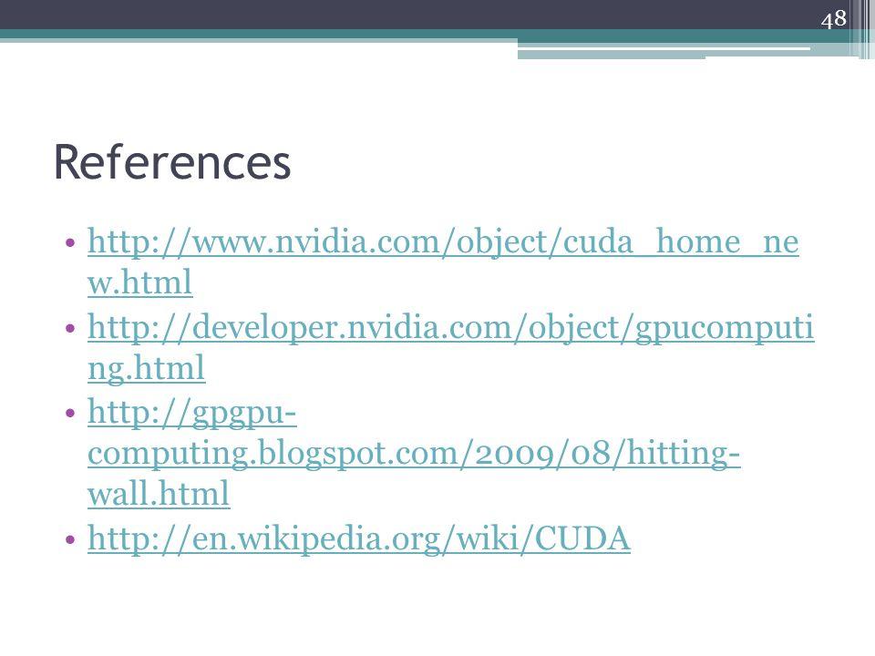 References http://www.nvidia.com/object/cuda_home_ne w.htmlhttp://www.nvidia.com/object/cuda_home_ne w.html http://developer.nvidia.com/object/gpucomputi ng.htmlhttp://developer.nvidia.com/object/gpucomputi ng.html http://gpgpu- computing.blogspot.com/2009/08/hitting- wall.htmlhttp://gpgpu- computing.blogspot.com/2009/08/hitting- wall.html http://en.wikipedia.org/wiki/CUDA 48