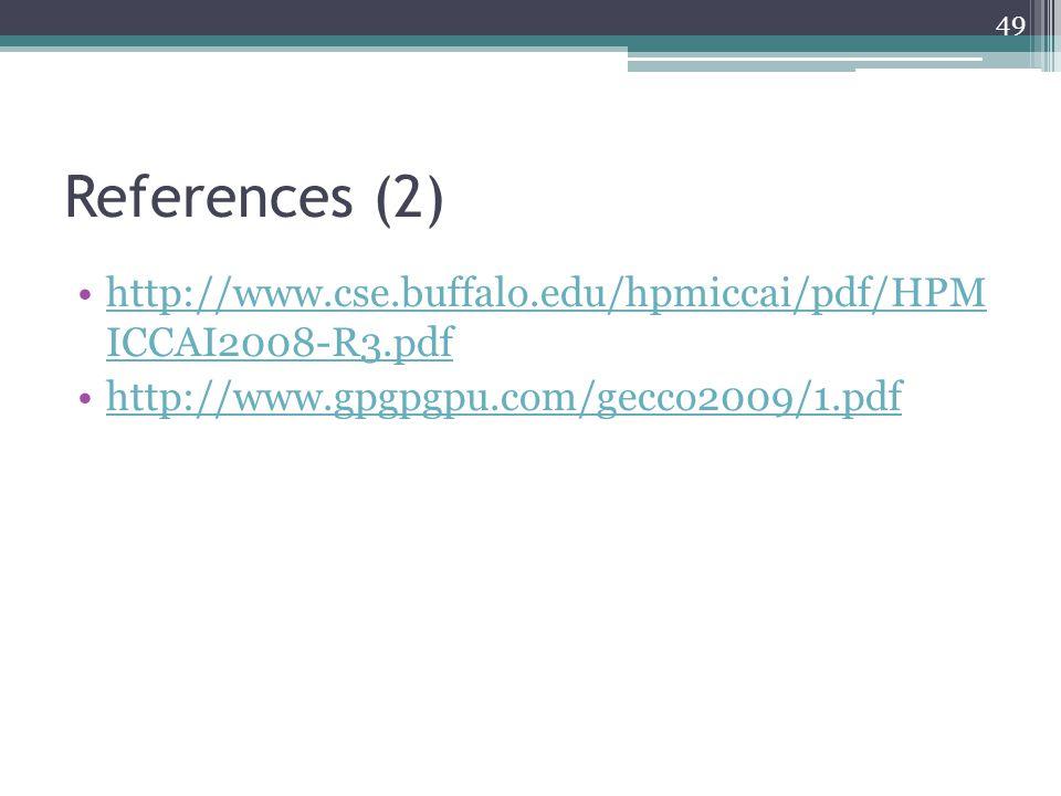 References (2) http://www.cse.buffalo.edu/hpmiccai/pdf/HPM ICCAI2008-R3.pdfhttp://www.cse.buffalo.edu/hpmiccai/pdf/HPM ICCAI2008-R3.pdf http://www.gpgpgpu.com/gecco2009/1.pdf 49