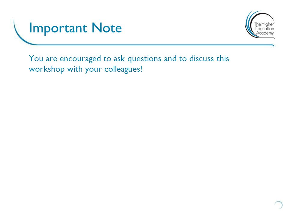 You are encouraged to ask questions and to discuss this workshop with your colleagues.