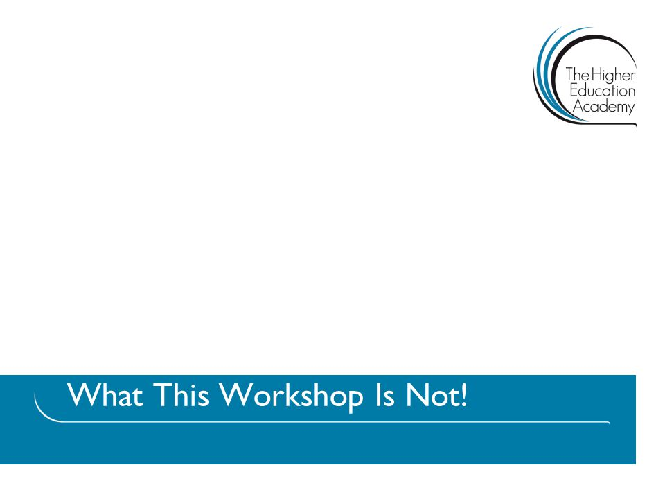 What This Workshop Is Not!