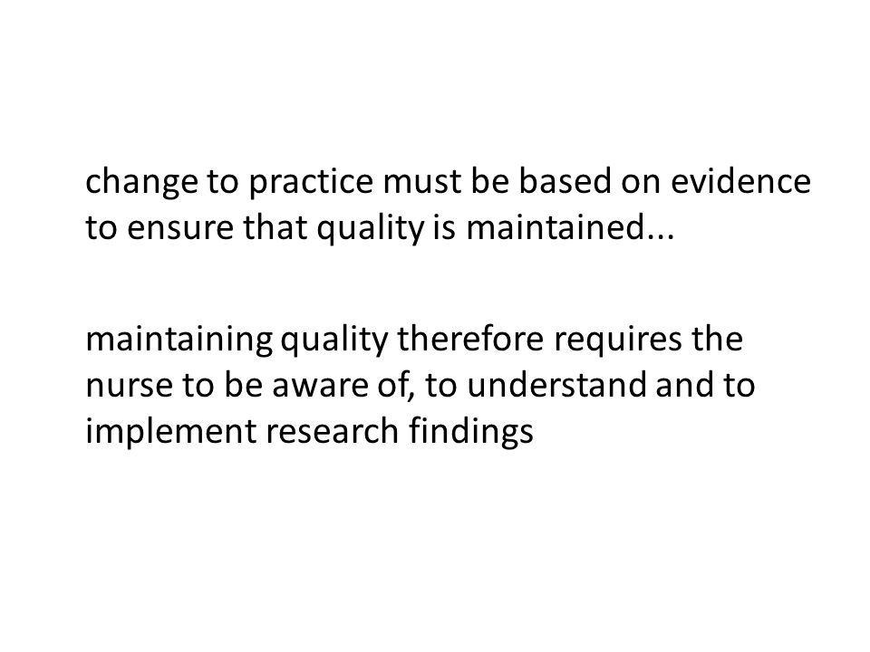 change to practice must be based on evidence to ensure that quality is maintained...