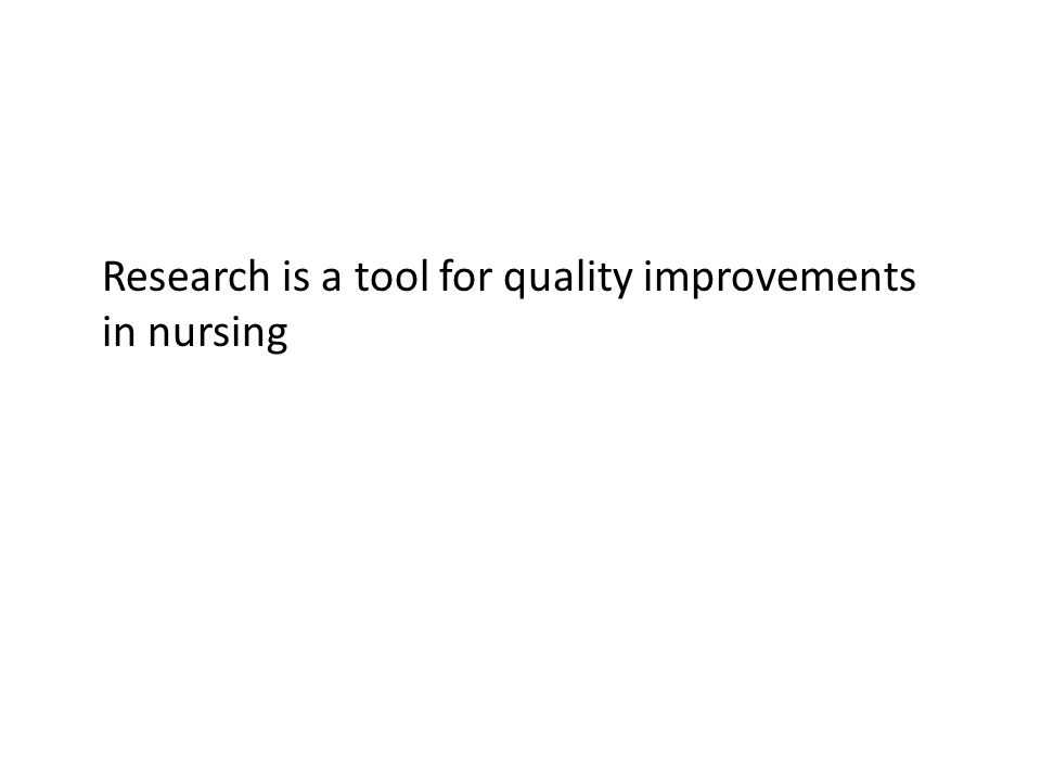 Research is a tool for quality improvements in nursing