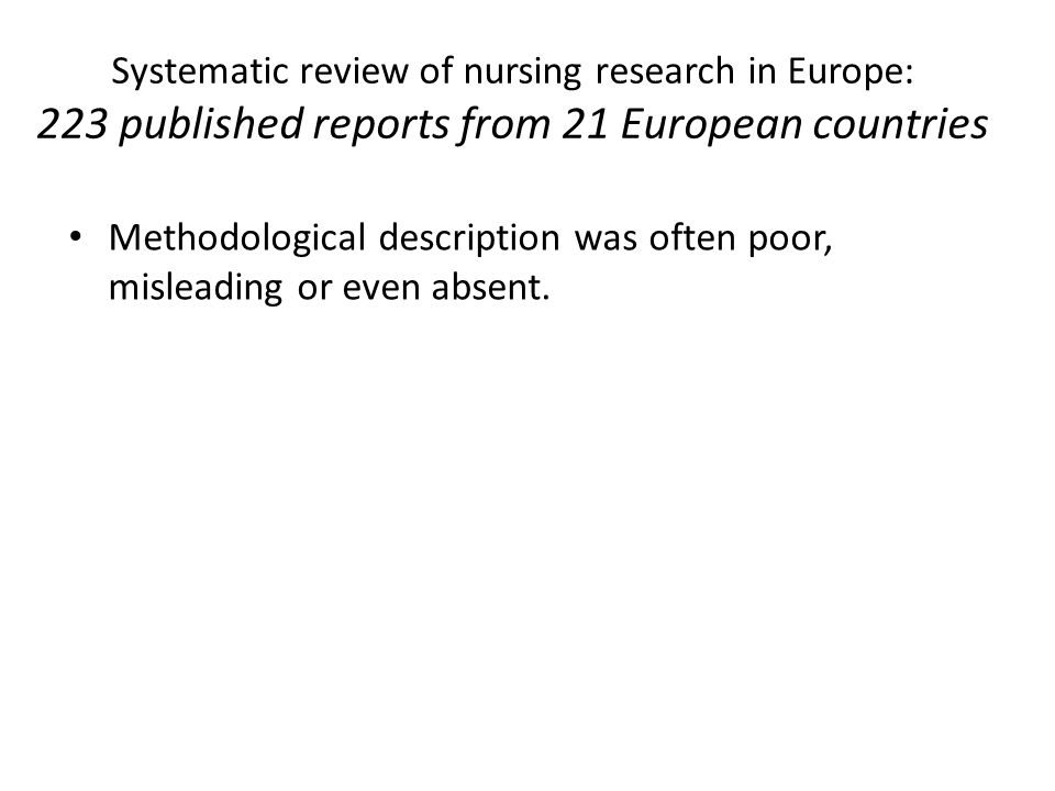 Systematic review of nursing research in Europe: 223 published reports from 21 European countries Methodological description was often poor, misleading or even absent.