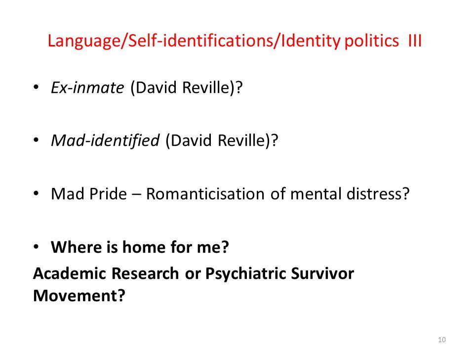 Language/Self-identifications/Identity politics III Ex-inmate (David Reville)? Mad-identified (David Reville)? Mad Pride – Romanticisation of mental d