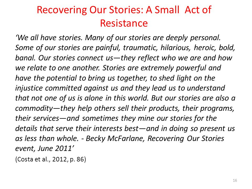 Recovering Our Stories: A Small Act of Resistance 'We all have stories. Many of our stories are deeply personal. Some of our stories are painful, trau