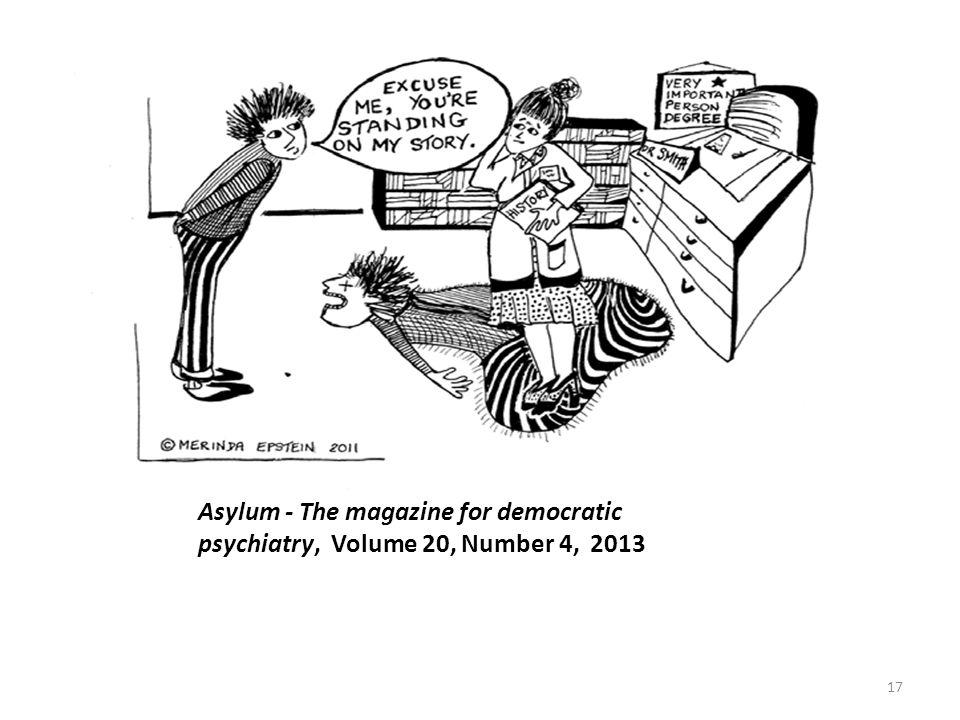Asylum - The magazine for democratic psychiatry, Volume 20, Number 4, 2013 17