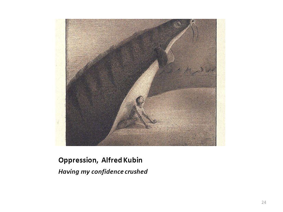 Oppression, Alfred Kubin Having my confidence crushed 24
