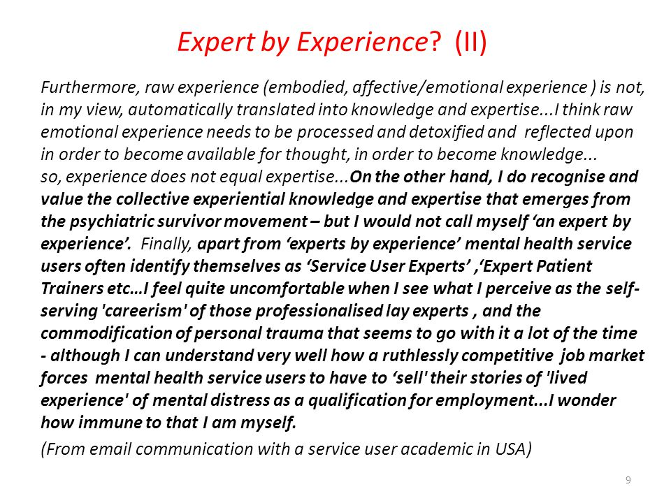 Expert by Experience? (II) Furthermore, raw experience (embodied, affective/emotional experience ) is not, in my view, automatically translated into k