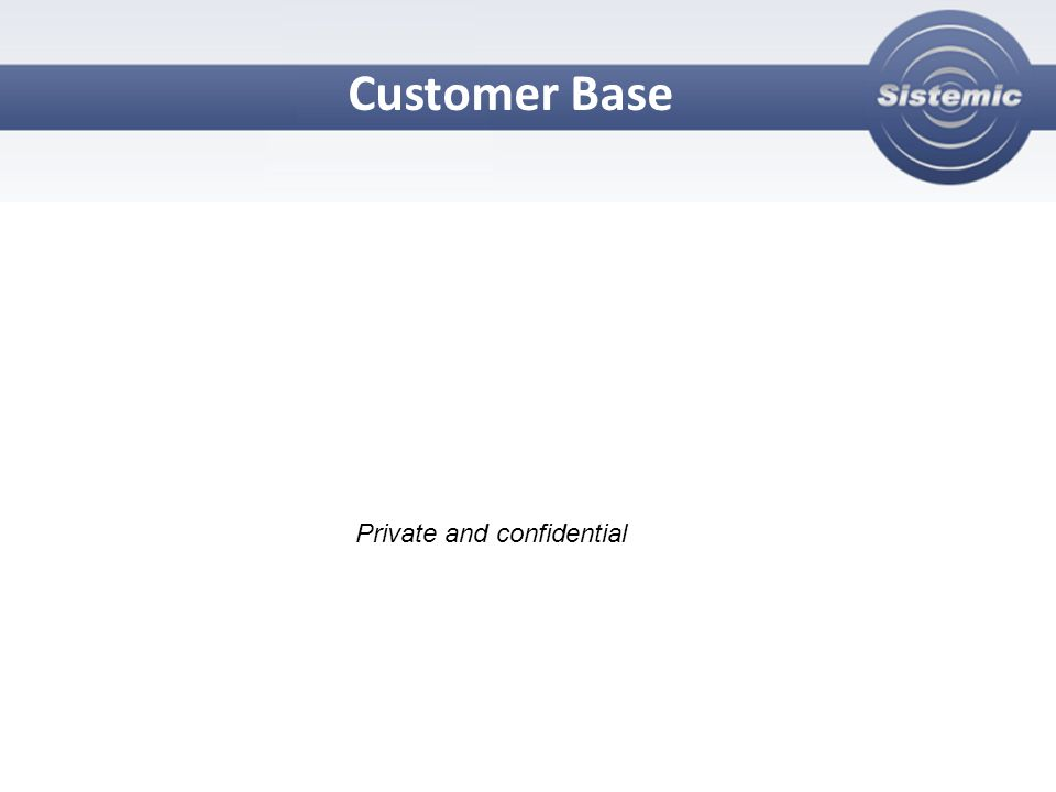 Customer Base Private and confidential
