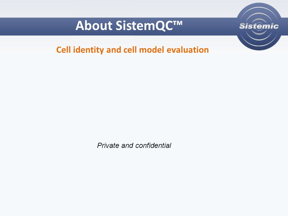 About SistemQC™ Cell identity and cell model evaluation Private and confidential