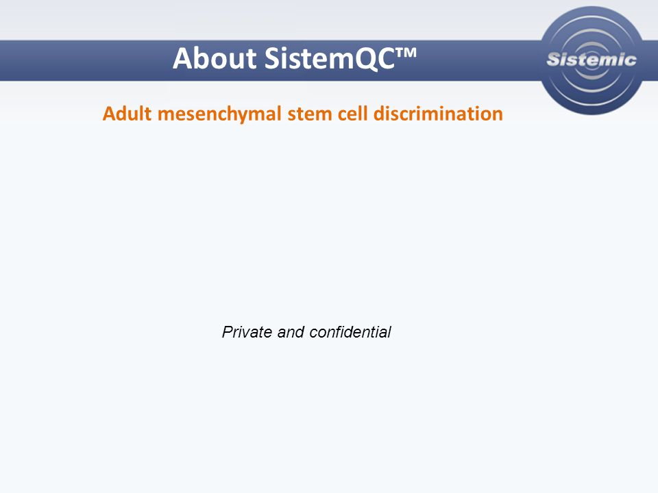 About SistemQC™ Adult mesenchymal stem cell discrimination Private and confidential