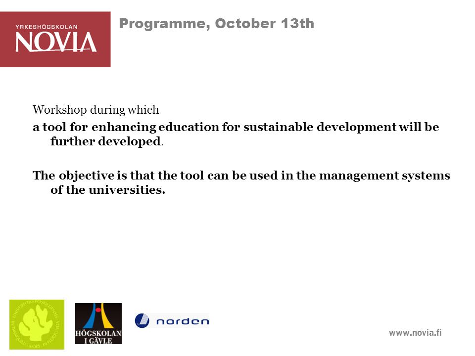 www.novia.fi Programme, October 13th Workshop during which a tool for enhancing education for sustainable development will be further developed.