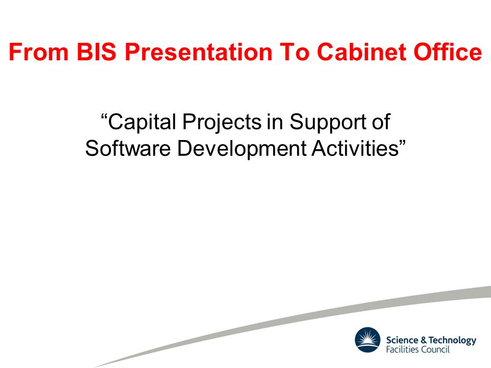 From BIS Presentation To Cabinet Office Capital Projects in Support of Software Development Activities