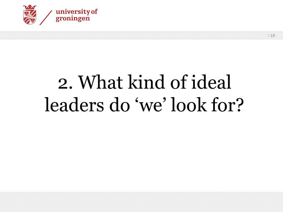 | 16 2. What kind of ideal leaders do 'we' look for?