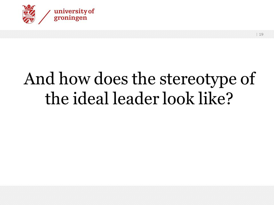 And how does the stereotype of the ideal leader look like? | 19