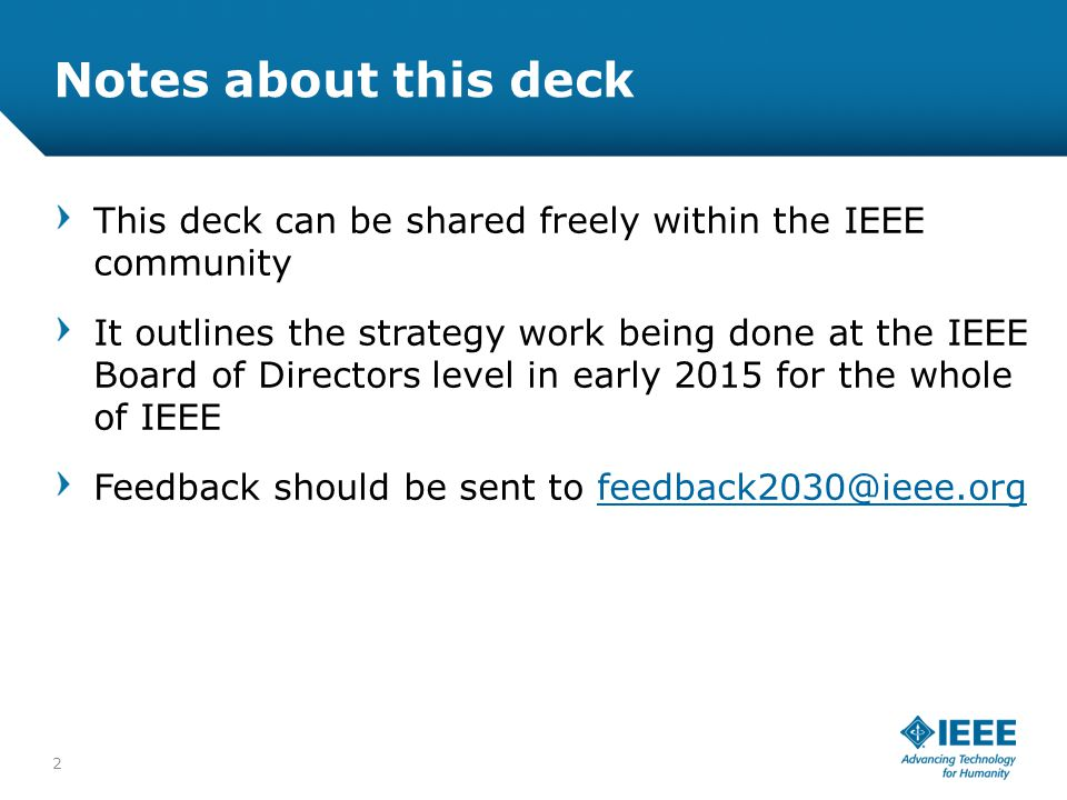 12-CRS-0106 REVISED 8 FEB 2013 13 What changes must we make now to best position IEEE for success in 2030, while still supporting the needs of technologists between now and then.