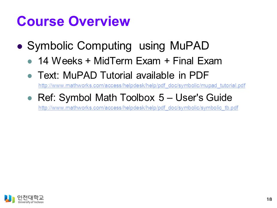 Overview: Symbolic Computation First Taste of MuPAD (Ch1~4) MuPAD Language (Ch 5~9) Graphics (Ch 10) Applications (Ch 11~13) 19