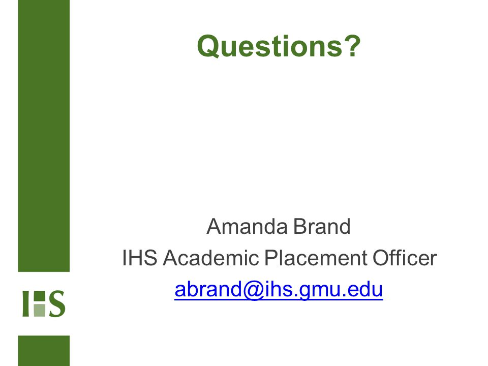 Questions? Amanda Brand IHS Academic Placement Officer abrand@ihs.gmu.edu