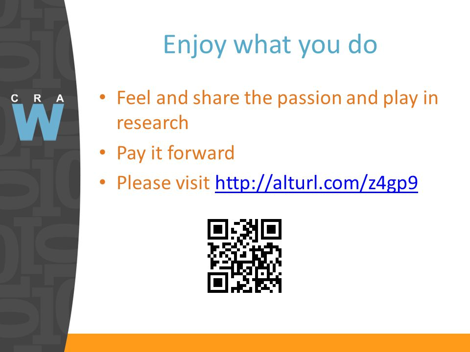 Enjoy what you do Feel and share the passion and play in research Pay it forward Please visit http://alturl.com/z4gp9http://alturl.com/z4gp9