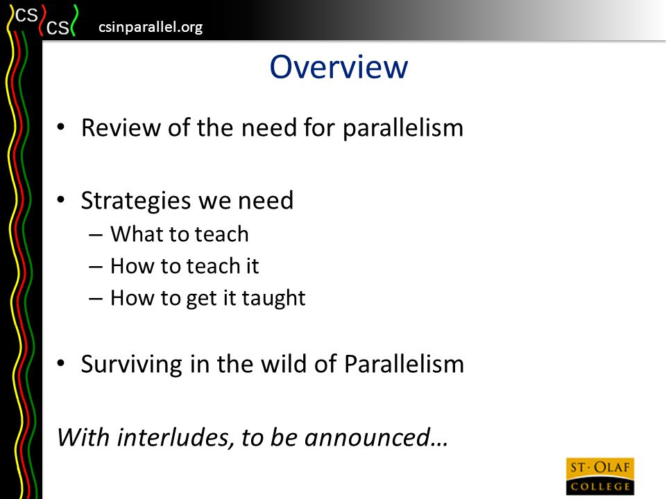 csinparallel.org The need for parallelism Question: Why do we need parallelism at the programming level.