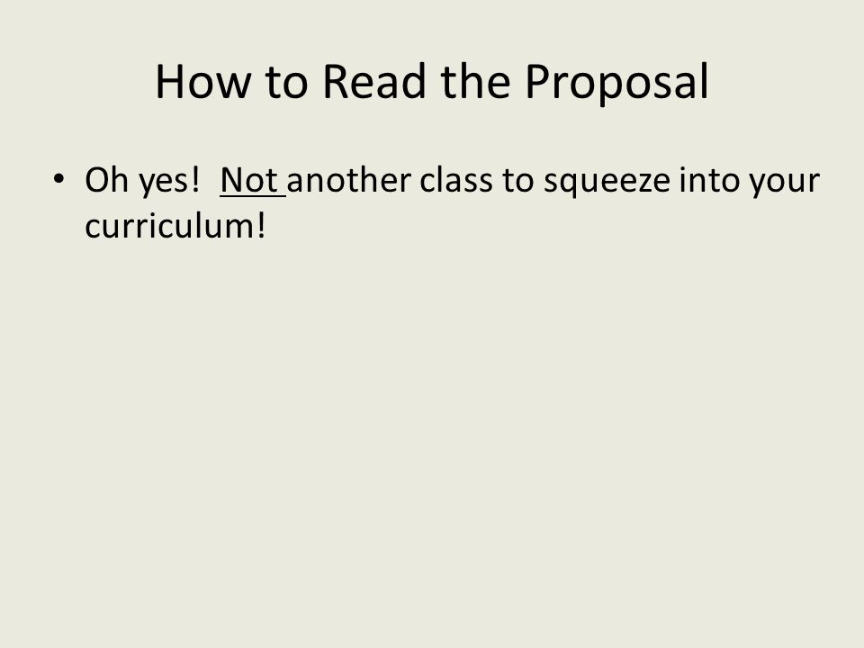Oh yes! Not another class to squeeze into your curriculum! How to Read the Proposal