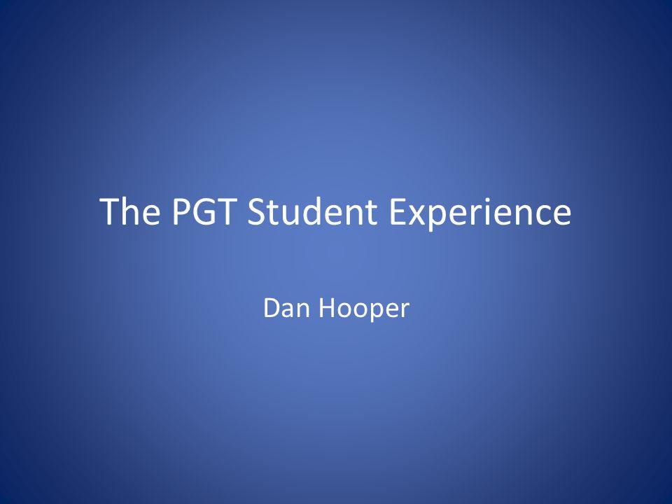 The PGT Student Experience Dan Hooper
