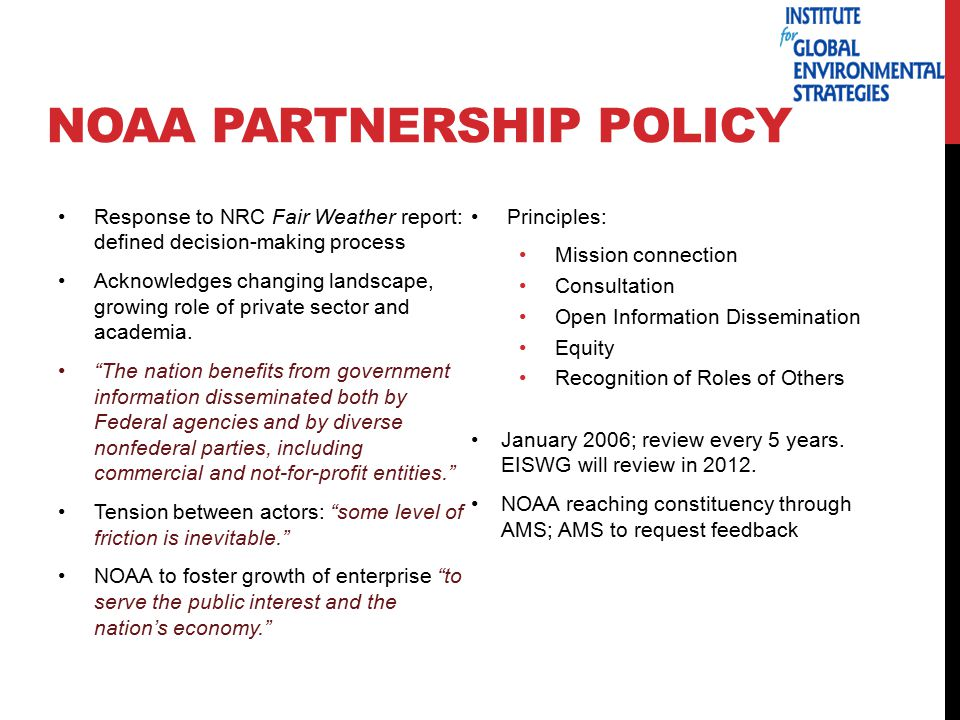NOAA PARTNERSHIP POLICY Response to NRC Fair Weather report: defined decision-making process Acknowledges changing landscape, growing role of private sector and academia.