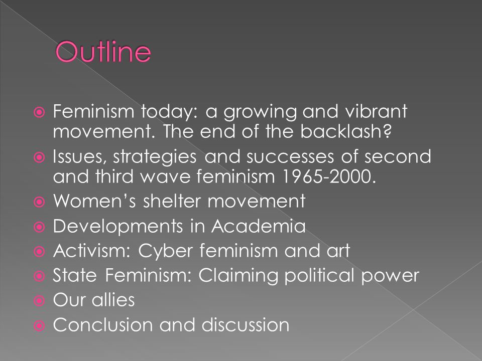  Feminism today: a growing and vibrant movement. The end of the backlash?  Issues, strategies and successes of second and third wave feminism 1965-2