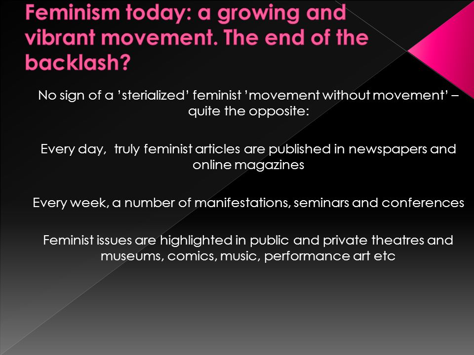  State feminism has been succesful in many respects – now is the time to step forward  We are not demanding the right to exploit others and the planet like men do – we are questioning that norm and order  Feminism is needed in Academia, civil society, arts as well as in political assemblies  Demanding gender equality and social justice implies taking ourselves seriosly, using the rights and scope for action we have – thanks to our forerunners  We owe it to our children