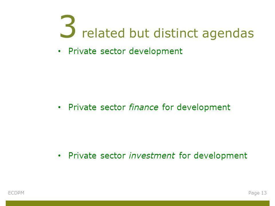 Private sector development Private sector finance for development Private sector investment for development 3 related but distinct agendas ECDPMPage 13