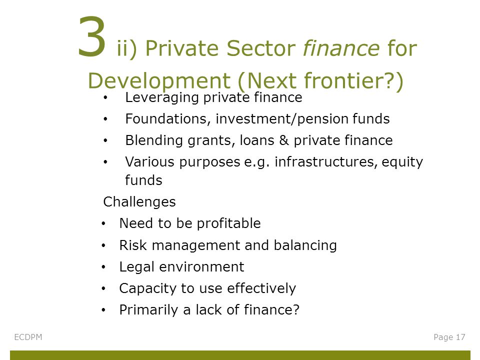 Leveraging private finance Foundations, investment/pension funds Blending grants, loans & private finance Various purposes e.g.