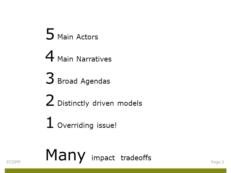5 Main Actors 4 Main Narratives 3 Broad Agendas 2 Distinctly driven models 1 Overriding issue.