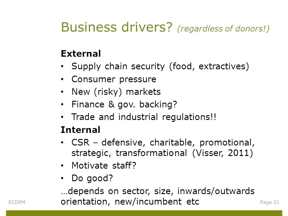 External Supply chain security (food, extractives) Consumer pressure New (risky) markets Finance & gov.