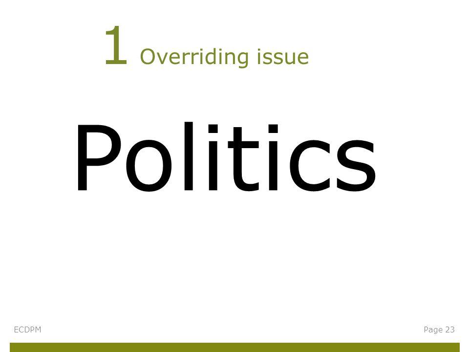 Politics 1 Overriding issue ECDPMPage 23