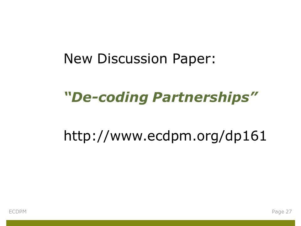 New Discussion Paper: De-coding Partnerships http://www.ecdpm.org/dp161 ECDPMPage 27