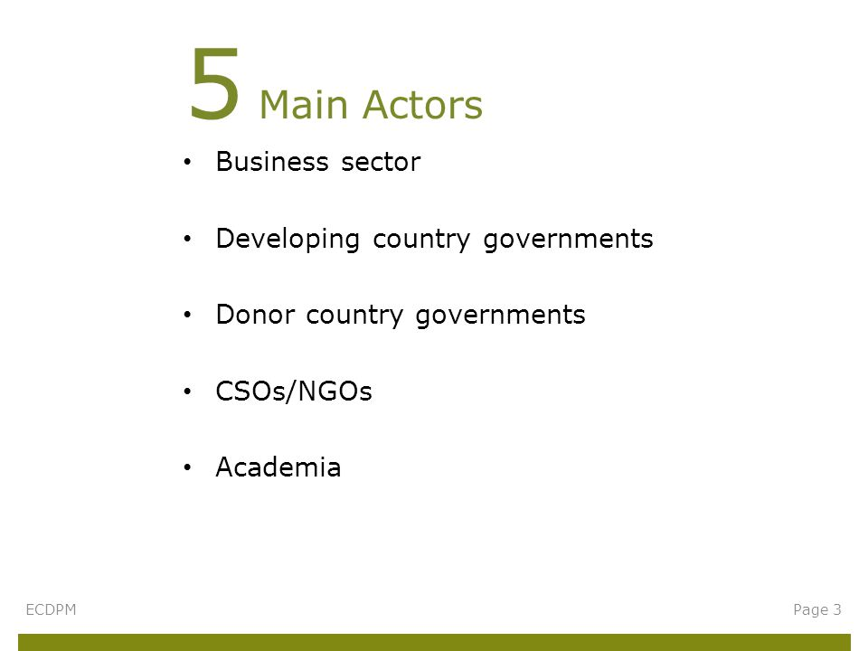 Business sector Developing country governments Donor country governments CSOs/NGOs Academia 5 Main Actors ECDPMPage 3