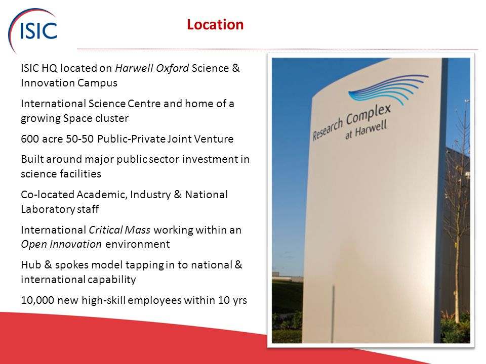 Location ISIC HQ located on Harwell Oxford Science & Innovation Campus International Science Centre and home of a growing Space cluster 600 acre 50-50