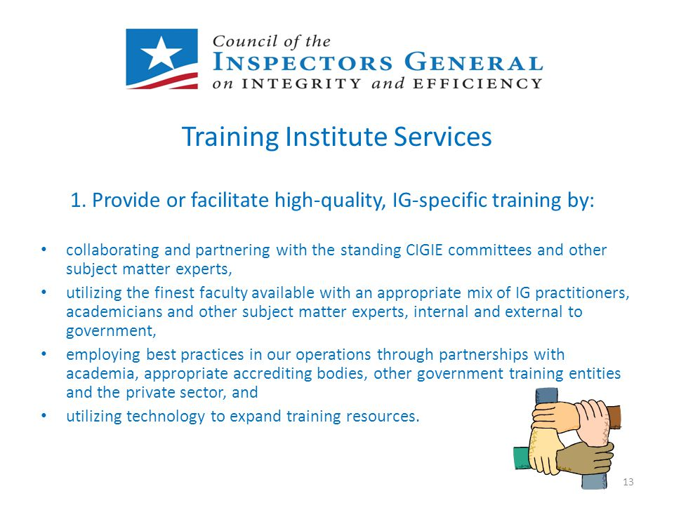 Training Institute Services 1. Provide or facilitate high-quality, IG-specific training by: collaborating and partnering with the standing CIGIE commi