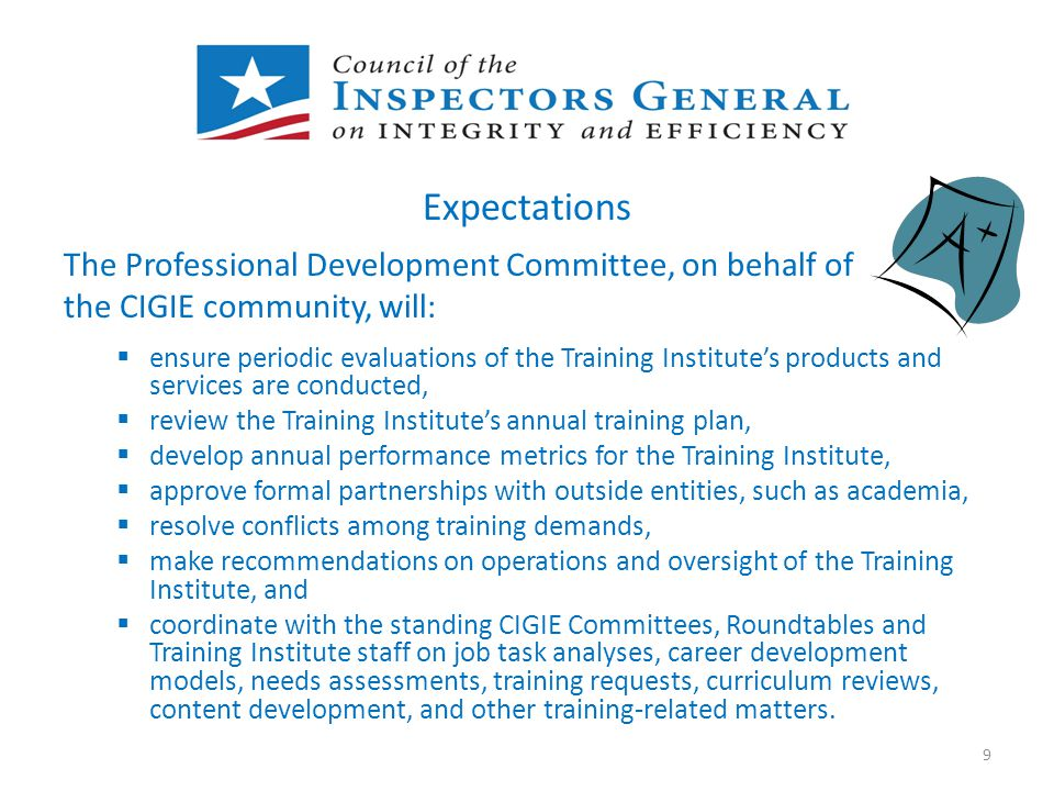 Expectations The Professional Development Committee, on behalf of the CIGIE community, will:  ensure periodic evaluations of the Training Institute's