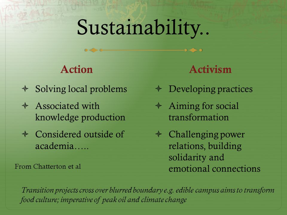 Sustainability.. Action  Solving local problems  Associated with knowledge production  Considered outside of academia….. Activism  Developing prac